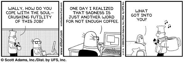 And Dilbert, projects need coffee